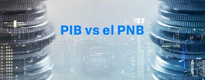 PIB vs el PNB: ¿Cuál es la diferencia?